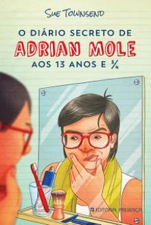 O Diário Secreto de Adrian Mole Aos 13 Anos e 3/4 - Sue T