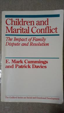 Children and Marital Conflict - The Impact of Family Dispute and Resolution - Cummings, E. Mark