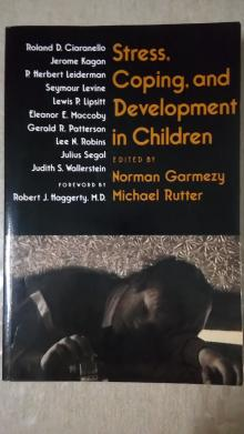 Stress, Coping, and Development in Children - Garmezy, Norman