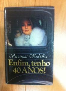 Enfim tenho 40 anos - Susanna Kubelka