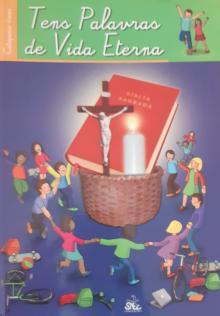 Catequese - Tens Palavras de Vida Eterna - Fundação Secretariado N...