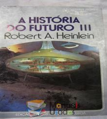 A História do futuro III - Robert A. He