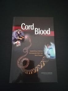 Cord Blood: Establishing a National Hematopoietic Stem Cell Bank Program - Institute of Medicine