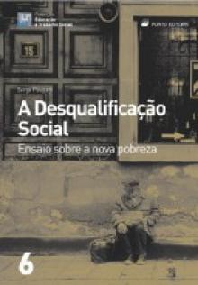 A desqualificação social: ensaio sobre a nova pobreza - Serge Pau