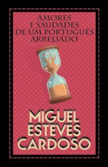 Amores e Saudades de um Portugues Arreliado