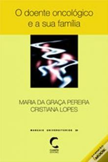 O Doente Oncológico e a Sua Família - Maria da Graça Pereira