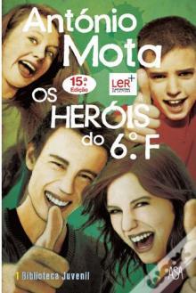 Os heróis do 6.º F - António Mota