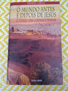 O DESEJO DAS COLINAS ETERNAS O Mundo antes e depois de Jesus - Thomas Cahill