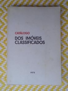 Catálogo dos Imóveis Classificados - Um Futuro para o Passado. Ano do Património Arquitectónico Europeu Lisboa, 1975 - Imprensa Nacional – Cas...