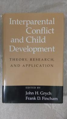 Interparental Conflict and Child Development - Theory, Research, and Application - Grynch, John H.