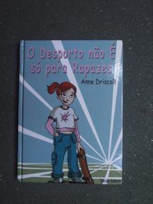 O Desporto Não É Só Para Rapazes - Anne Driscol