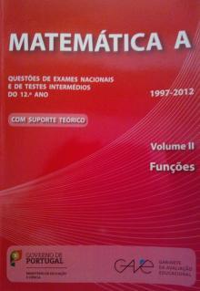 Matemática A - Questões de Exames Nacionais e de Testes Intermédios do 12º Ano - Volume II (Funções) - 1997-2012 - GAVE