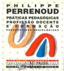 Prácticas Pedagógicas - Profissão docente e Formação - Perspectivas Pedagógicas - Philippe Perrenoud