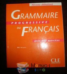 Grammaire Progressive du Français avec 400 exercices - Maia Grégoi