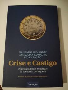 Crise e Castigo - Os desequilíbrios e o resgate da economia portuguesa - Fernando Alexandre, Luís...