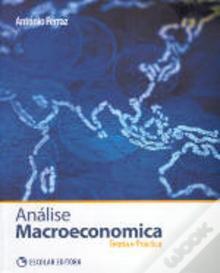 Análise Macroeconomica: Teoria e Prática - António Ferraz
