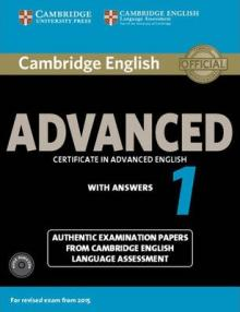 CAE Practice Tests: Cambridge English Advanced 1 for Revised Exam from 2015. Student´s Book with Answers. Authentic Examination Papers from Cambridge English Language Assessment