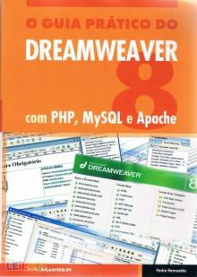 O Guia Prático do Dreamweaver 8 com PHP , MySQL e Apache - Pedro Remoaldo...