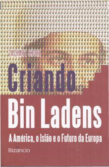 Criando Bin Ladens – A América, o Islão e o Futuro da Europa - Zachary Shore