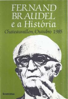 Fernand Braudel e a História - Fernand Braudel