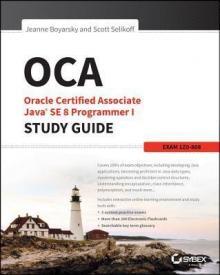Oracle Certified Associate Java SE Programmer I Study Guide - Jeanne Boyarsky, Scott Se...