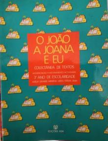 O JOAO, A JOANA E EU - Colectãnea de textos