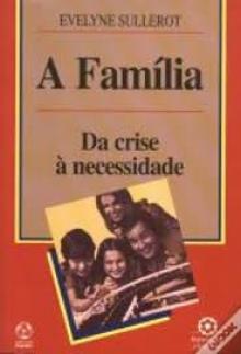 A família. da Crise à necessidade - Evelyne Sullerot