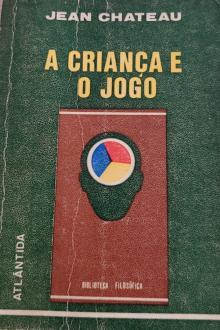 A criança e o jogo - Jean Chateau