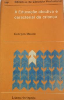 a educação caracterial e afectiva da criança - Georges Mauco