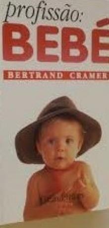 Profissão: bebé - Bertrand Cramer