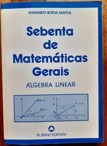 Sebenta de Matemáticas Gerais - Álgebra Linear - Fernando Borja Santos