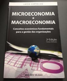Microeconomia e Macroeconomia - Conceitos económicos fundamentais para a gestão das organizações - Luísa Carvalho