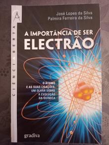 A Importância de ser Electrão - José Lopes da Silva, Pal...