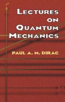 Lectures on Quantum Mechanics - Paul A. M. Dirac